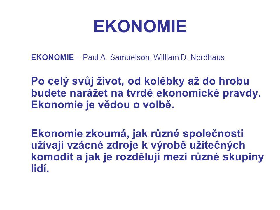 EKONOMIE EKONOMIE – Paul A. Samuelson, William D. Nordhaus Po celý svůj život, od kolébky až do hrobu budete narážet na tvrdé ekonomické pravdy. Ekono