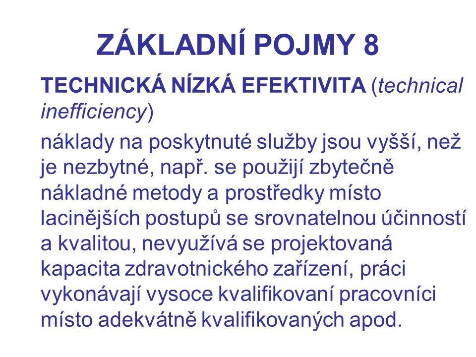 ZÁKLADNÍ POJMY 8 TECHNICKÁ NÍZKÁ EFEKTIVITA (technical inefficiency) náklady na poskytnuté služby jsou vyšší, než je nezbytné, např. se použijí zbyteč