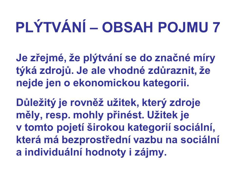 PLÝTVÁNÍ – OBSAH POJMU 7 Je zřejmé, že plýtvání se do značné míry týká zdrojů. Je ale vhodné zdůraznit, že nejde jen o ekonomickou kategorii. Důležitý