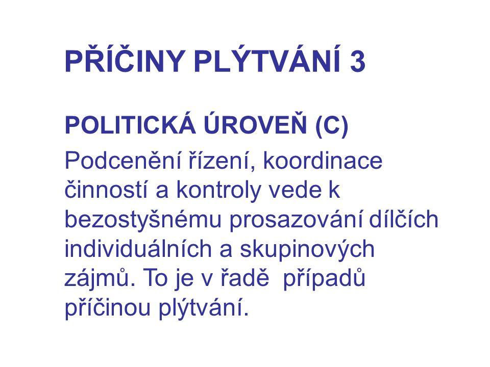 PŘÍČINY PLÝTVÁNÍ 3 POLITICKÁ ÚROVEŇ (C) Podcenění řízení, koordinace činností a kontroly vede k bezostyšnému prosazování dílčích individuálních a skupinových zájmů.