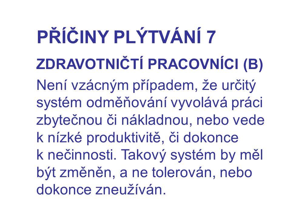 PŘÍČINY PLÝTVÁNÍ 7 ZDRAVOTNIČTÍ PRACOVNÍCI (B) Není vzácným případem, že určitý systém odměňování vyvolává práci zbytečnou či nákladnou, nebo vede k n