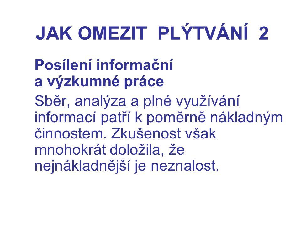JAK OMEZIT PLÝTVÁNÍ 2 Posílení informační a výzkumné práce Sběr, analýza a plné využívání informací patří k poměrně nákladným činnostem.