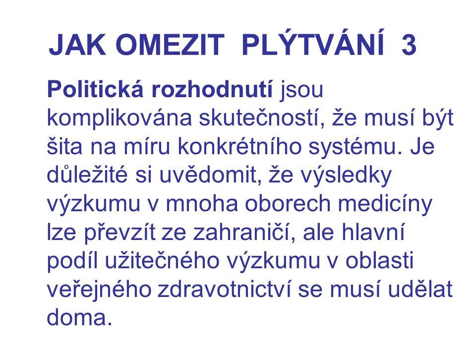 JAK OMEZIT PLÝTVÁNÍ 3 Politická rozhodnutí jsou komplikována skutečností, že musí být šita na míru konkrétního systému.