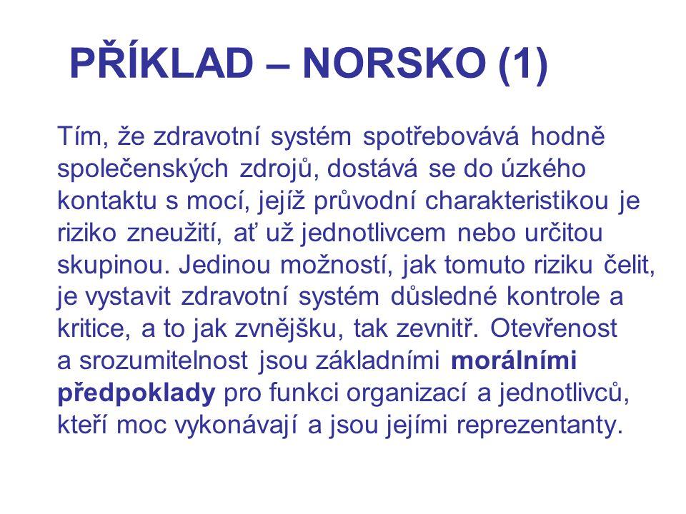 PŘÍKLAD – NORSKO (1) Tím, že zdravotní systém spotřebovává hodně společenských zdrojů, dostává se do úzkého kontaktu s mocí, jejíž průvodní charakteri