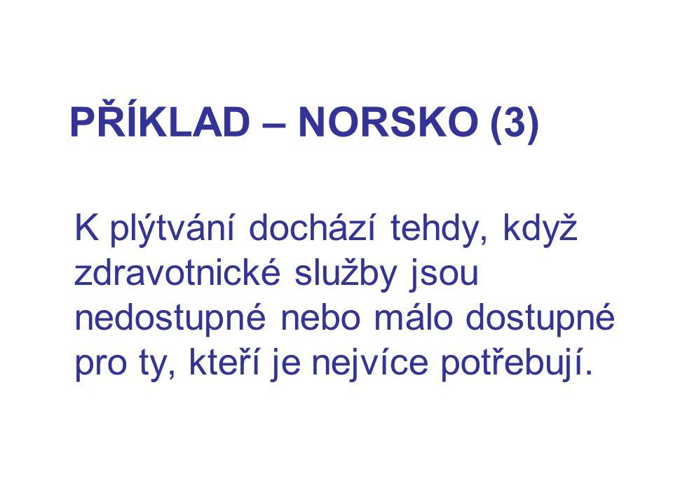 PŘÍKLAD – NORSKO (3) K plýtvání dochází tehdy, když zdravotnické služby jsou nedostupné nebo málo dostupné pro ty, kteří je nejvíce potřebují.