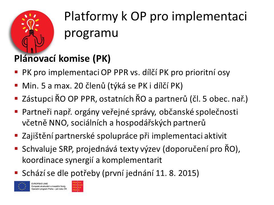 Platformy k OP pro implementaci programu Plánovací komise (PK)  PK pro implementaci OP PPR vs. dílčí PK pro prioritní osy  Min. 5 a max. 20 členů (t