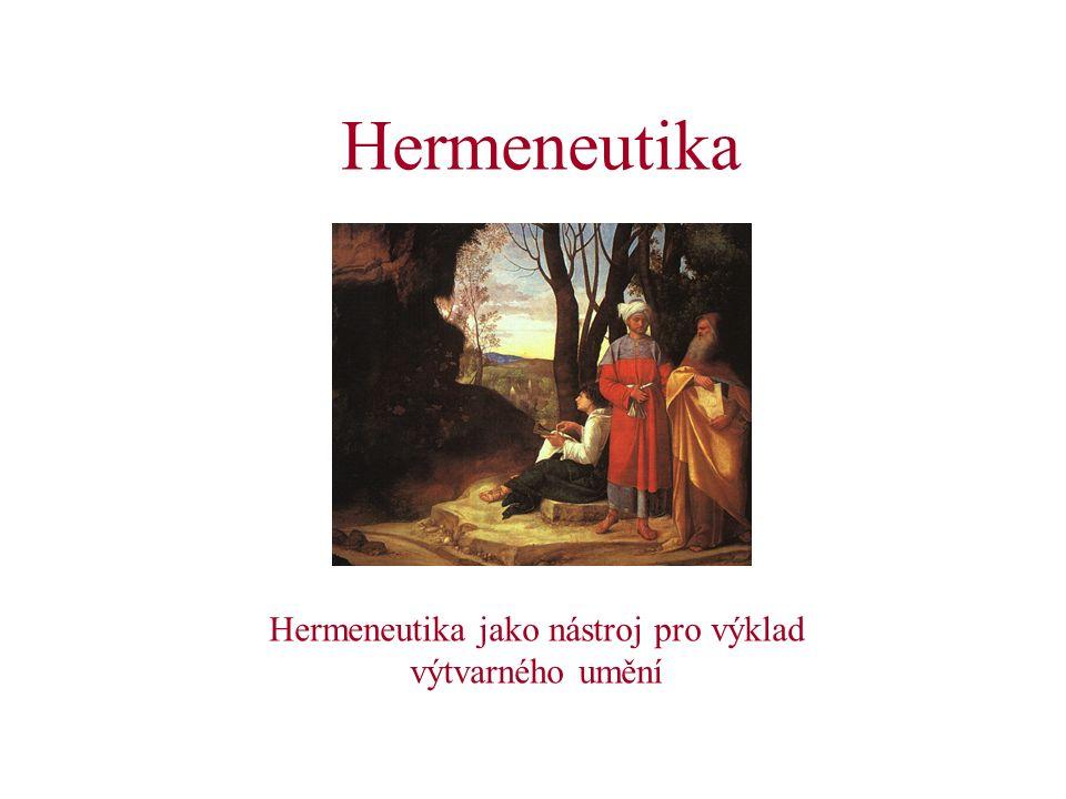 Hermeneutika Hermeneutika jako nástroj pro výklad výtvarného umění
