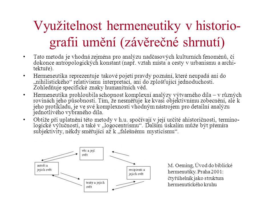 Využitelnost hermeneutiky v historio- grafii umění (závěrečné shrnutí) Tato metoda je vhodná zejména pro analýzu nadčasových kulturních fenoménů, či d