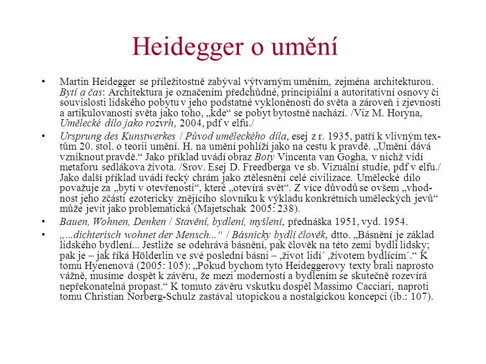 Heidegger o umění Martin Heidegger se příležitostně zabýval výtvarným uměním, zejména architekturou. Bytí a čas: Architektura je označením předchůdné,