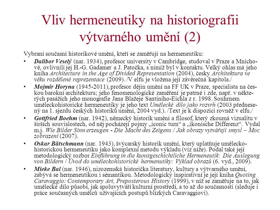 Vliv hermeneutiky na historiografii výtvarného umění (2) Vybraní současní historikové umění, kteří se zaměřují na hermeneutiku: Dalibor Veselý (nar. 1