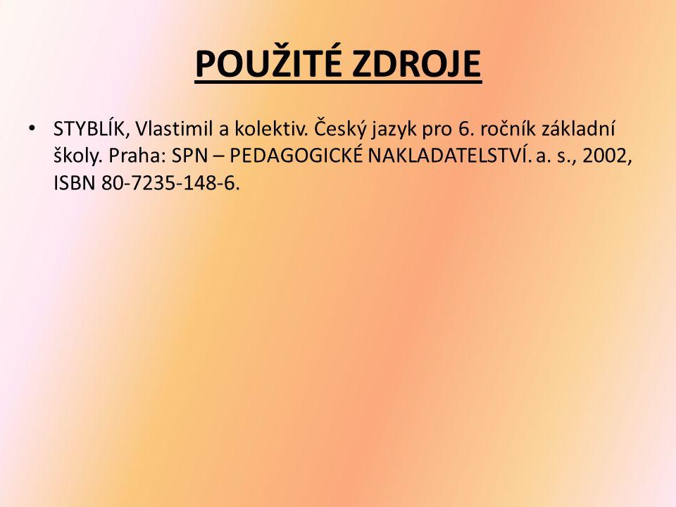POUŽITÉ ZDROJE STYBLÍK, Vlastimil a kolektiv. Český jazyk pro 6.
