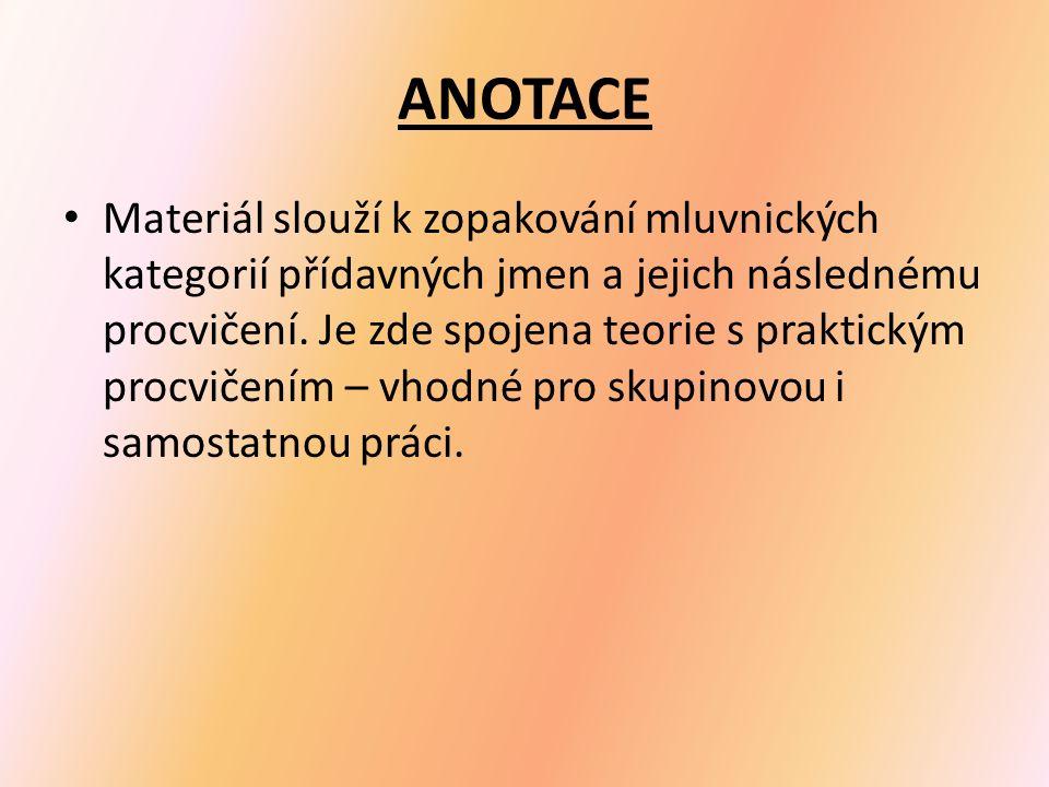ANOTACE Materiál slouží k zopakování mluvnických kategorií přídavných jmen a jejich následnému procvičení.