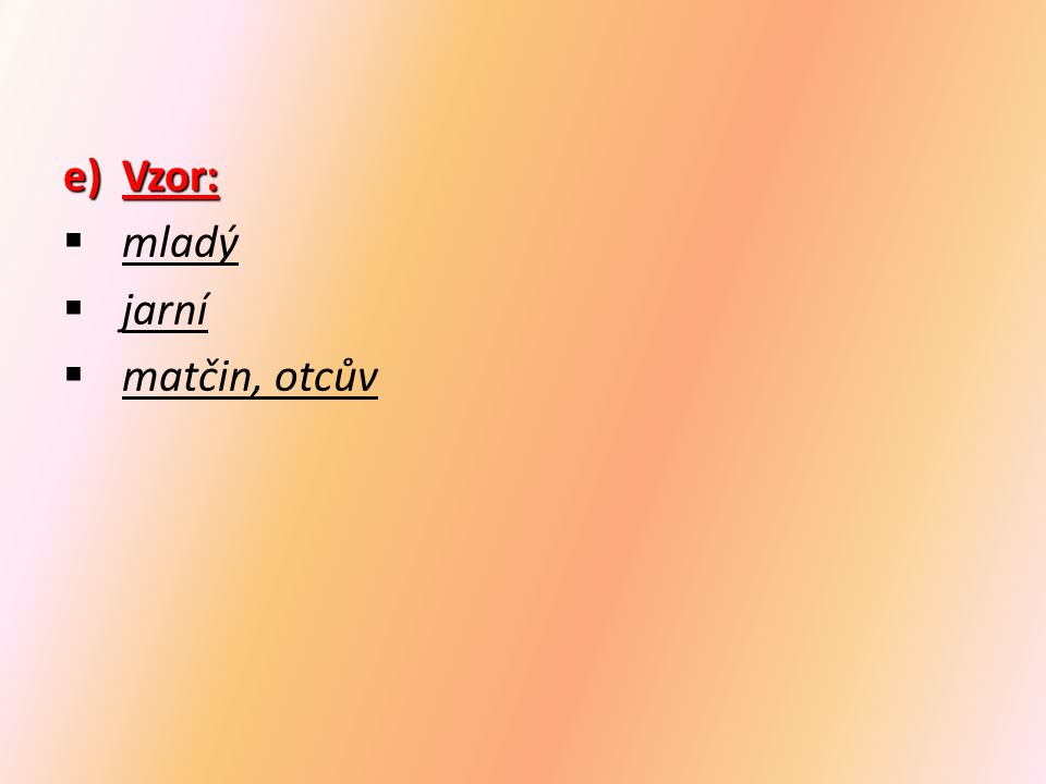 Přídavná jména - procvičování 1)Roztřiď přídavná jména podle druhu: horký, velcí, sobí, sousedův, Petrovými, ryzí, unavený, zimní, letošní, Janin horký, velcí, unavený sobí, ryzí, zimní, letošní sousedův, Petrovými, Janin přivlast- ňovací měkká tvrdá