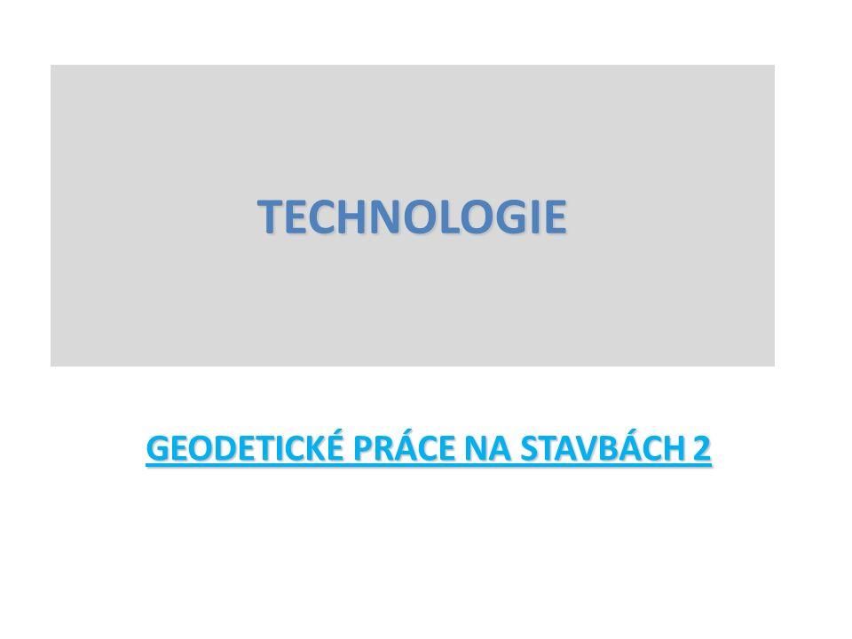 GEODETICKÉ PRÁCE NA STAVBÁCH 2 TECHNOLOGIE