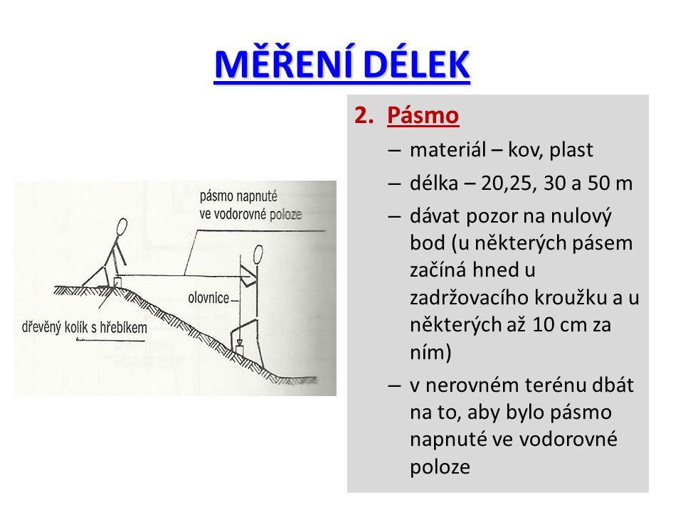 MĚŘENÍ DÉLEK 2. Pásmo – materiál – kov, plast – délka – 20,25, 30 a 50 m – dávat pozor na nulový bod (u některých pásem začíná hned u zadržovacího kro