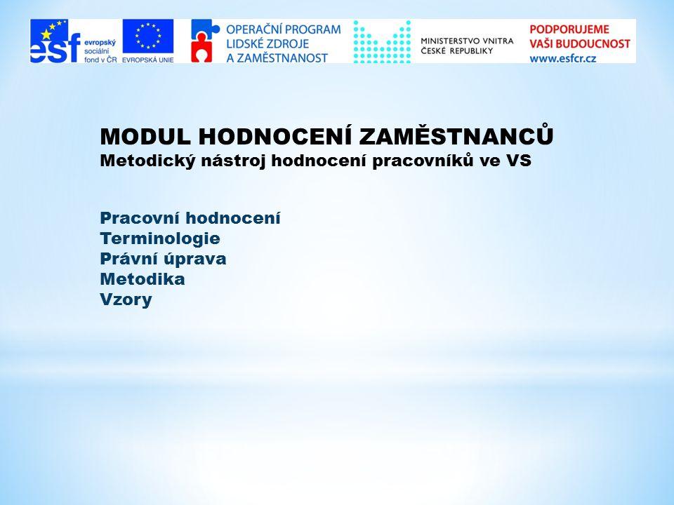 MODUL HODNOCENÍ ZAMĚSTNANCŮ Metodický nástroj hodnocení pracovníků ve VS Pracovní hodnocení Terminologie Právní úprava Metodika Vzory