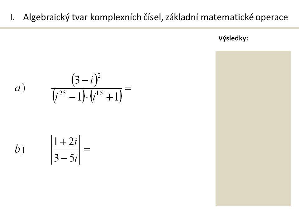 I.Algebraický tvar komplexních čísel, základní matematické operace Výsledky: