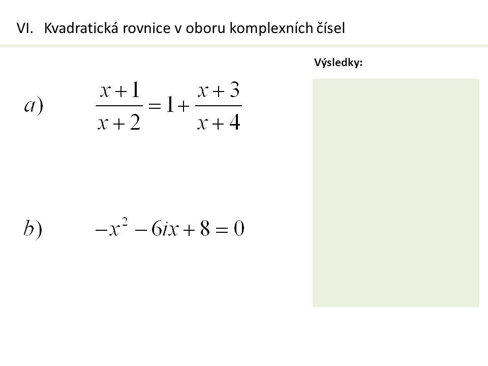 VI.Kvadratická rovnice v oboru komplexních čísel Výsledky:
