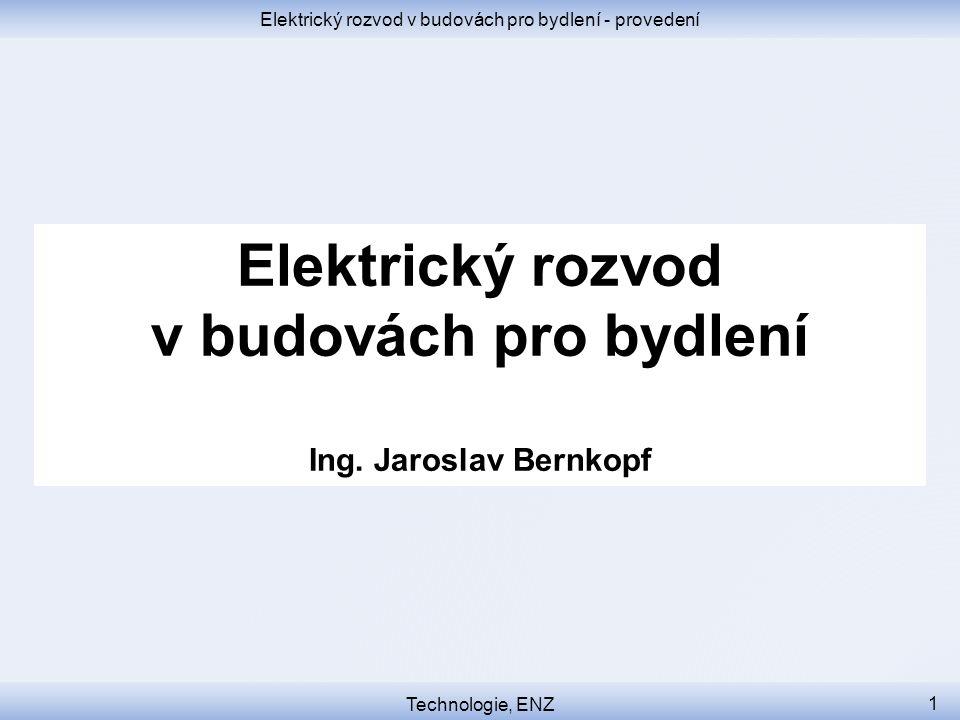 Elektrický rozvod v budovách pro bydlení - provedení Elektrický rozvod v budovách pro bydlení Ing. Jaroslav Bernkopf Technologie, ENZ 1