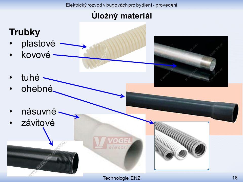Elektrický rozvod v budovách pro bydlení - provedení Technologie, ENZ 16 Trubky plastové kovové tuhé ohebné násuvné závitové
