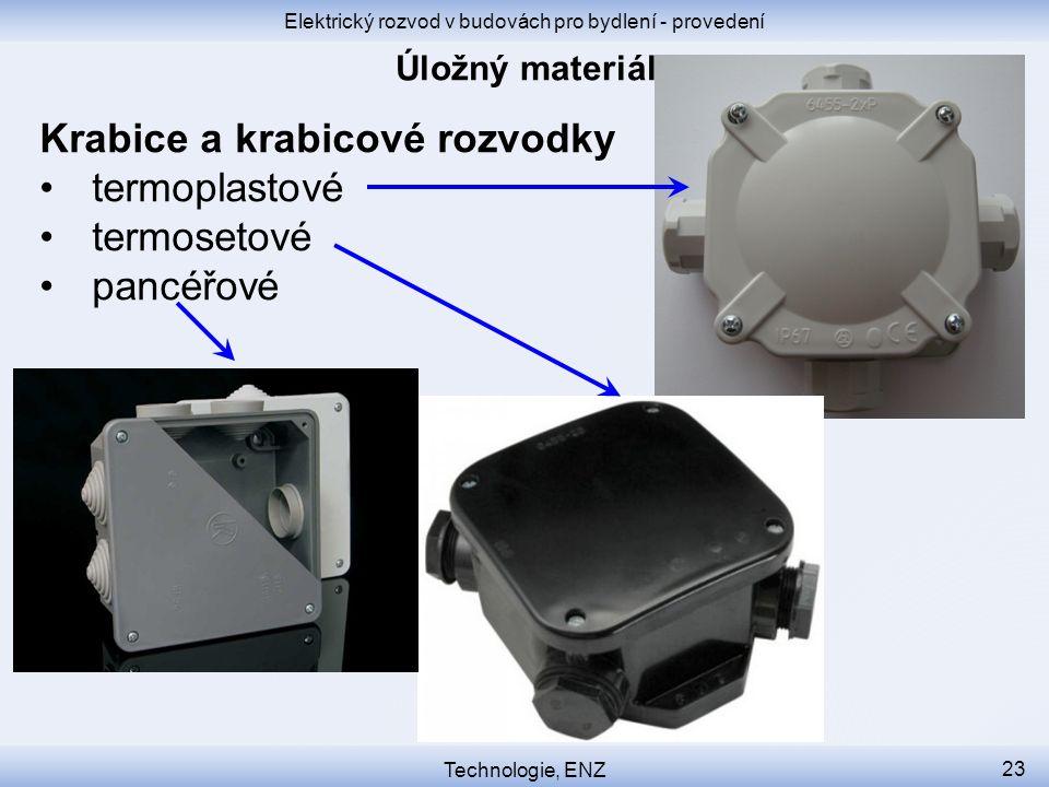 Elektrický rozvod v budovách pro bydlení - provedení Technologie, ENZ 23 Krabice a krabicové rozvodky termoplastové termosetové pancéřové