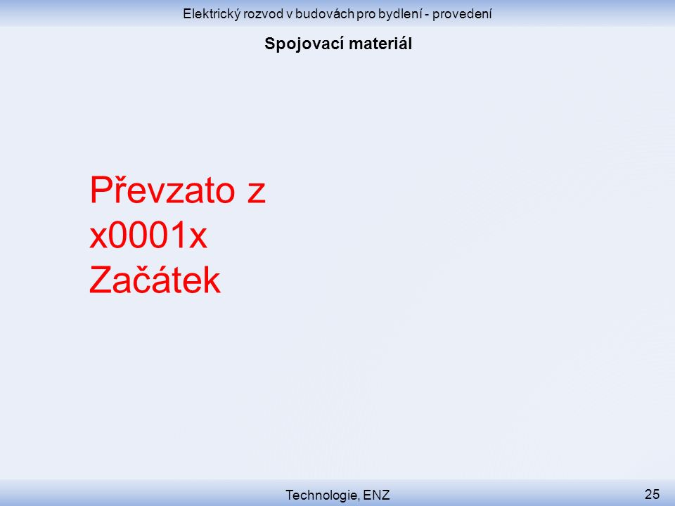 Elektrický rozvod v budovách pro bydlení - provedení Technologie, ENZ 25 Převzato z x0001x Začátek