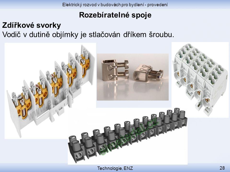 Elektrický rozvod v budovách pro bydlení - provedení Technologie, ENZ 28 Zdířkové svorky Vodič v dutině objímky je stlačován dříkem šroubu.