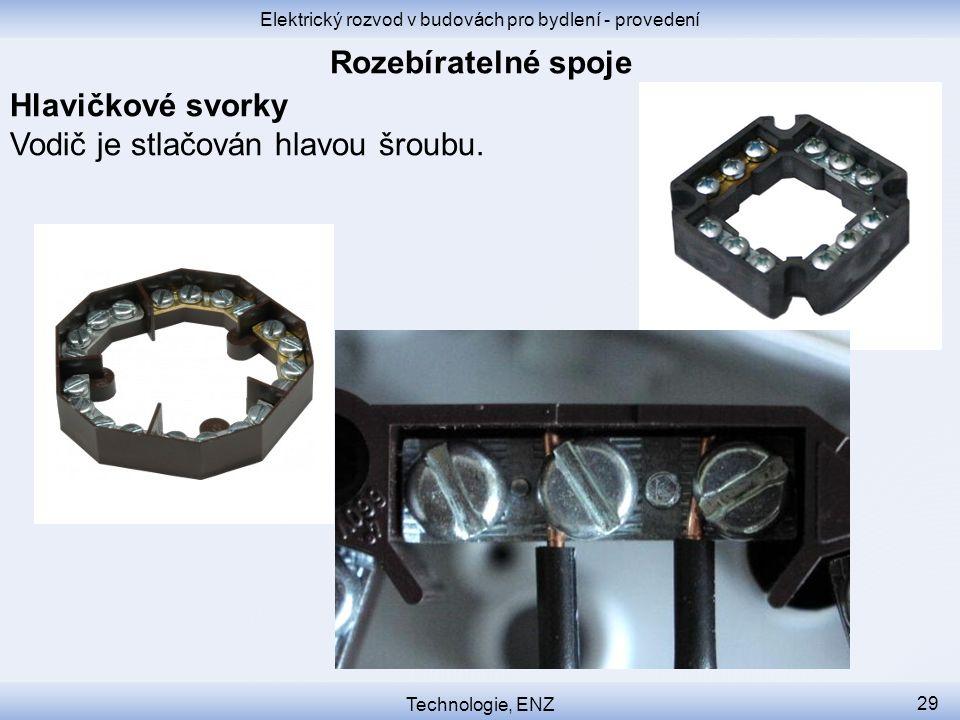 Elektrický rozvod v budovách pro bydlení - provedení Technologie, ENZ 29 Hlavičkové svorky Vodič je stlačován hlavou šroubu.
