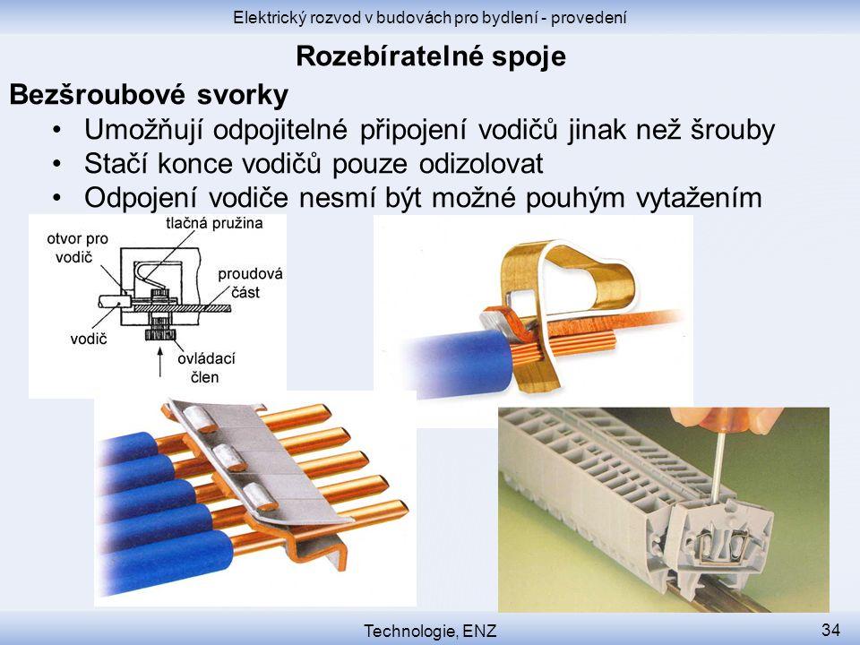 Elektrický rozvod v budovách pro bydlení - provedení Technologie, ENZ 34 Bezšroubové svorky Umožňují odpojitelné připojení vodičů jinak než šrouby Sta