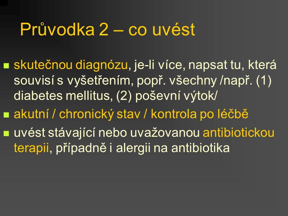 Průvodka 2 – co uvést skutečnou diagnózu, je-li více, napsat tu, která souvisí s vyšetřením, popř. všechny /např. (1) diabetes mellitus, (2) poševní v
