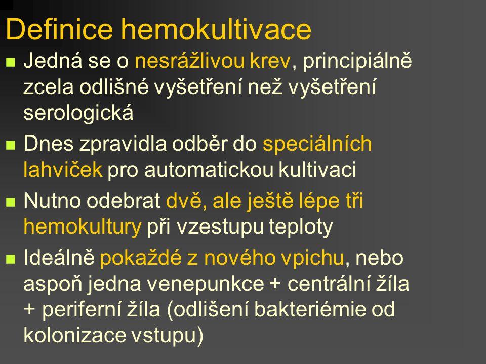 Definice hemokultivace Jedná se o nesrážlivou krev, principiálně zcela odlišné vyšetření než vyšetření serologická Dnes zpravidla odběr do speciálních