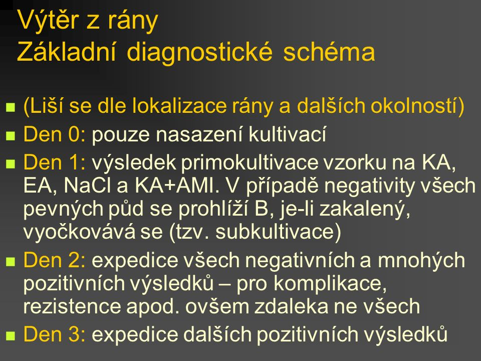 Výtěr z rány Základní diagnostické schéma (Liší se dle lokalizace rány a dalších okolností) Den 0: pouze nasazení kultivací Den 1: výsledek primokulti