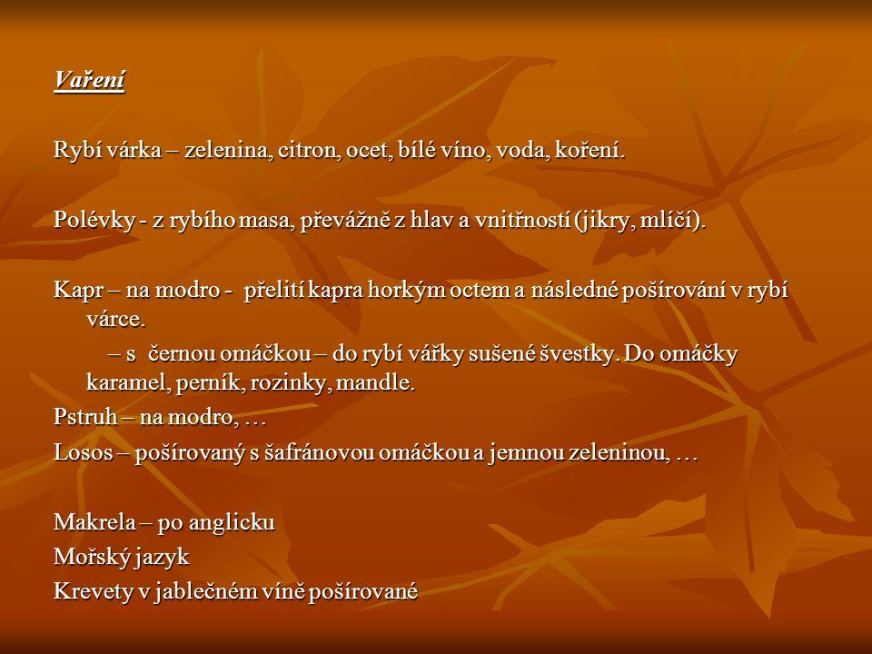 Vaření Rybí várka – zelenina, citron, ocet, bílé víno, voda, koření. Polévky - z rybího masa, převážně z hlav a vnitřností (jikry, mlíčí). Kapr – na m