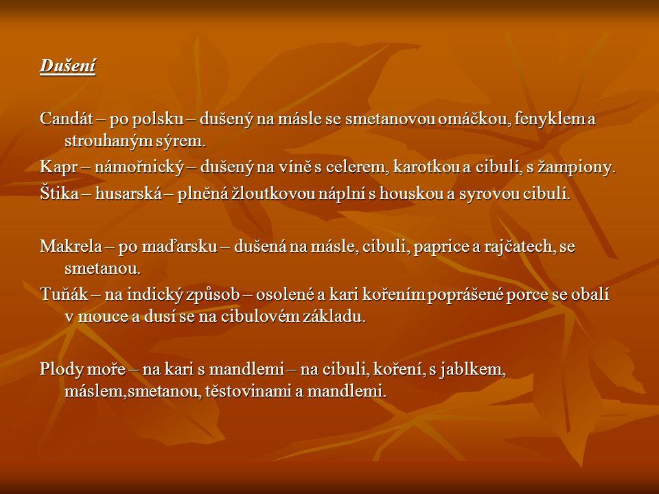 Dušení Candát – po polsku – dušený na másle se smetanovou omáčkou, fenyklem a strouhaným sýrem. Kapr – námořnický – dušený na víně s celerem, karotkou