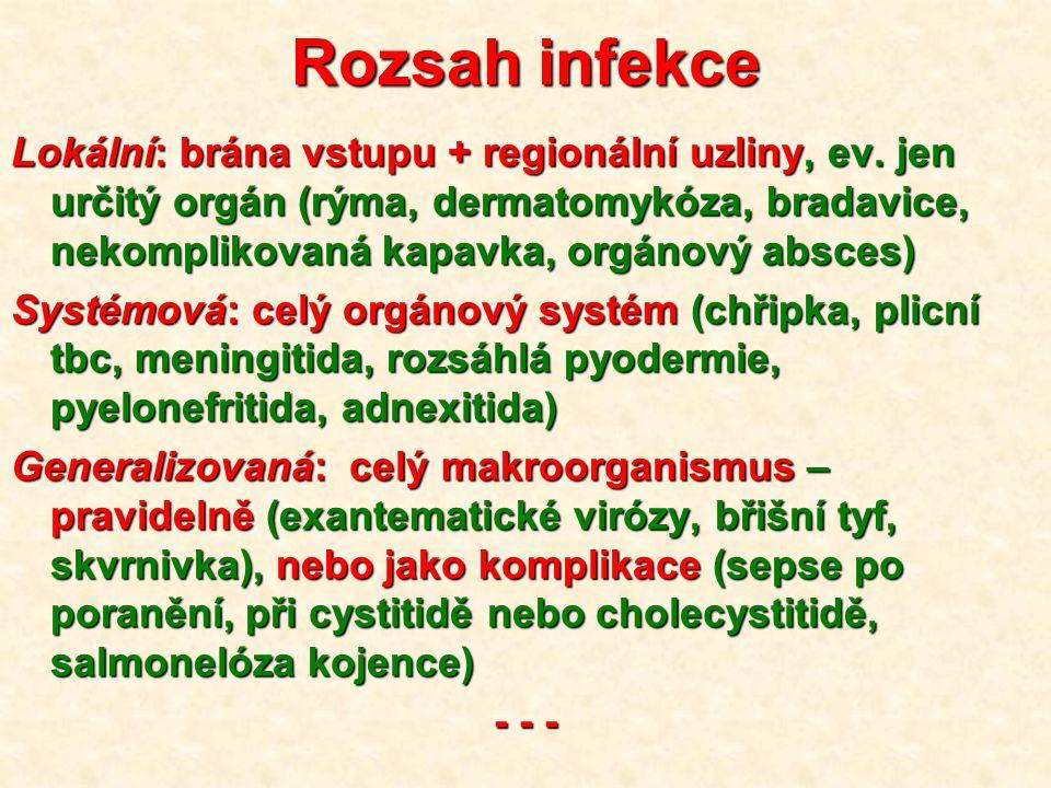 Rozsah infekce Lokální: brána vstupu + regionální uzliny, ev. jen určitý orgán (rýma, dermatomykóza, bradavice, nekomplikovaná kapavka, orgánový absce