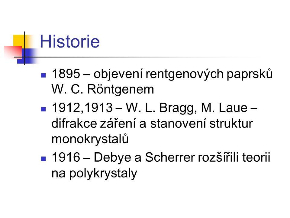 Historie 1895 – objevení rentgenových paprsků W. C. Röntgenem 1912,1913 – W. L. Bragg, M. Laue – difrakce záření a stanovení struktur monokrystalů 191