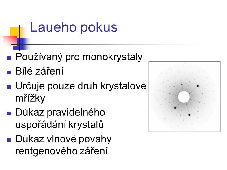 Laueho pokus P oužívaný pro monokrystaly B ílé záření U rčuje pouze druh krystalové mřížky D ůkaz pravidelného uspořádání krystalů D ůkaz vlnové povah