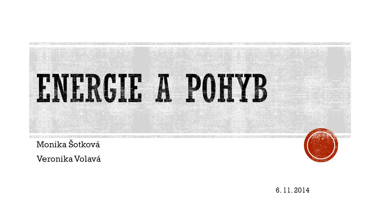 Monika Šotková Veronika Volavá 6. 11. 2014