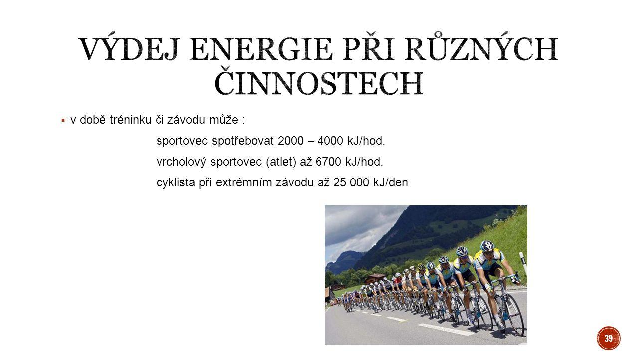  v době tréninku či závodu může : sportovec spotřebovat 2000 – 4000 kJ/hod. vrcholový sportovec (atlet) až 6700 kJ/hod. cyklista při extrémním závodu