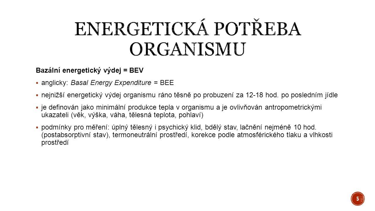 Bazální energetický výdej = BEV  anglicky: Basal Energy Expenditure = BEE  nejnižší energetický výdej organismu ráno těsně po probuzení za 12-18 hod