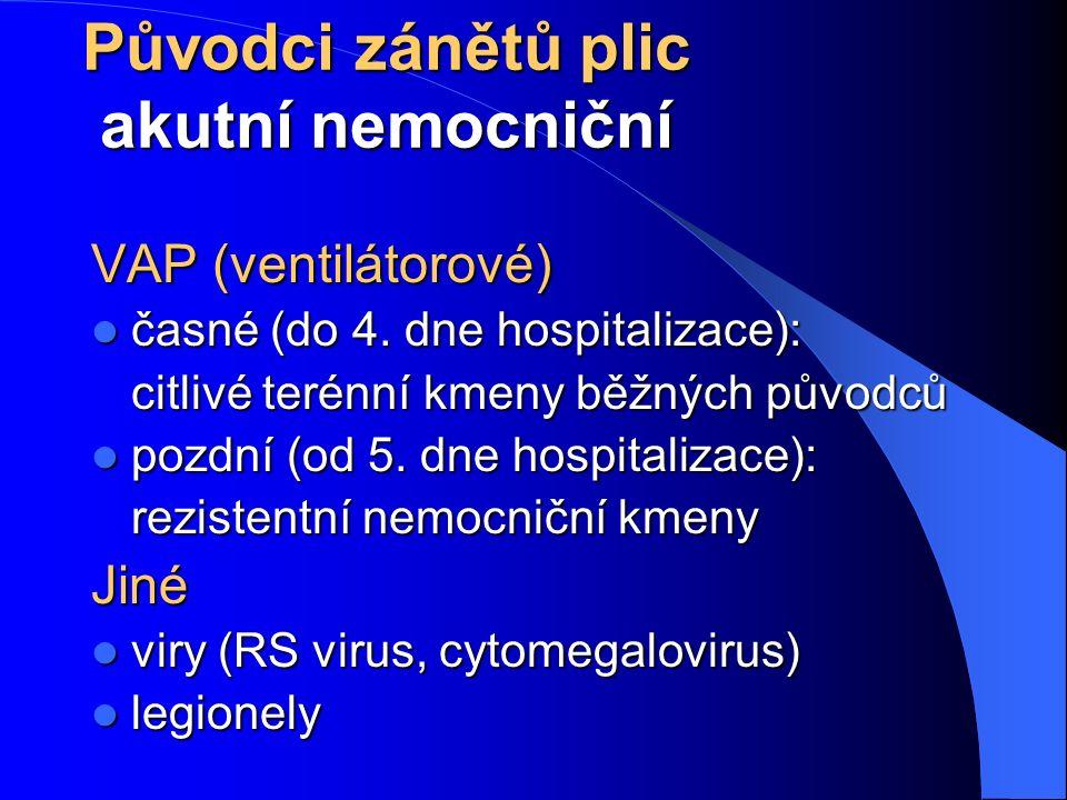 Původci zánětů plic akutní nemocniční VAP (ventilátorové) časné (do 4. dne hospitalizace): časné (do 4. dne hospitalizace): citlivé terénní kmeny běžn