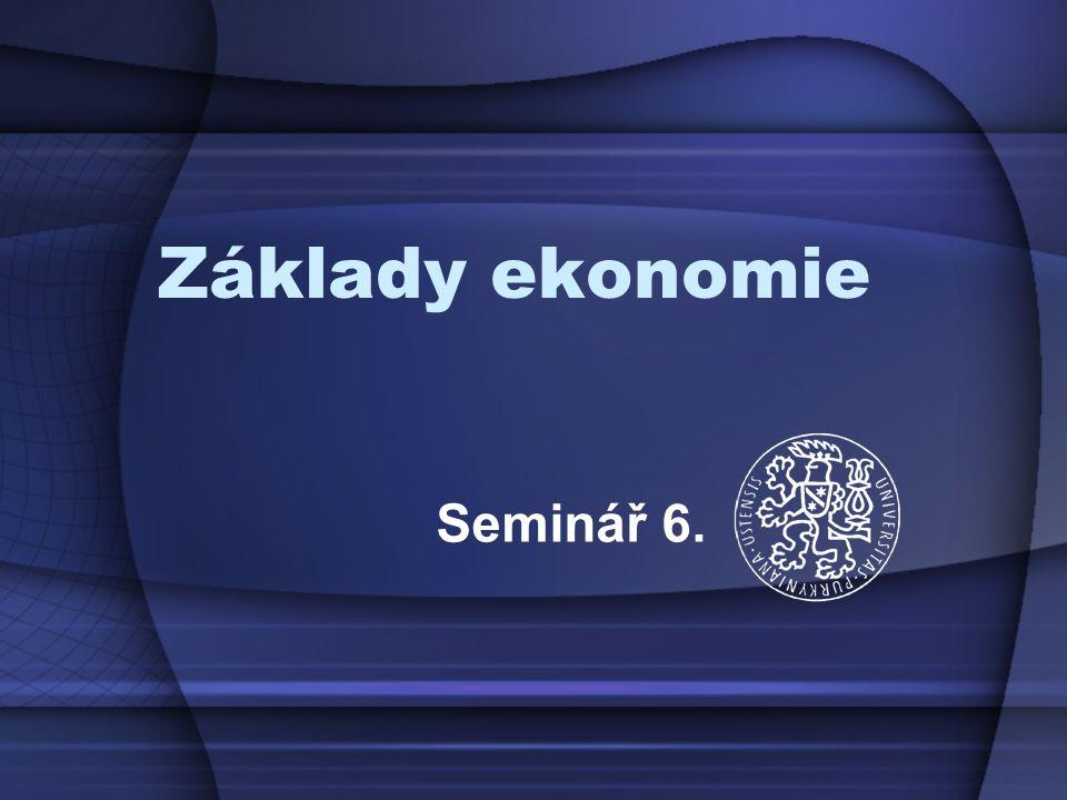Základy ekonomie Seminář 6.