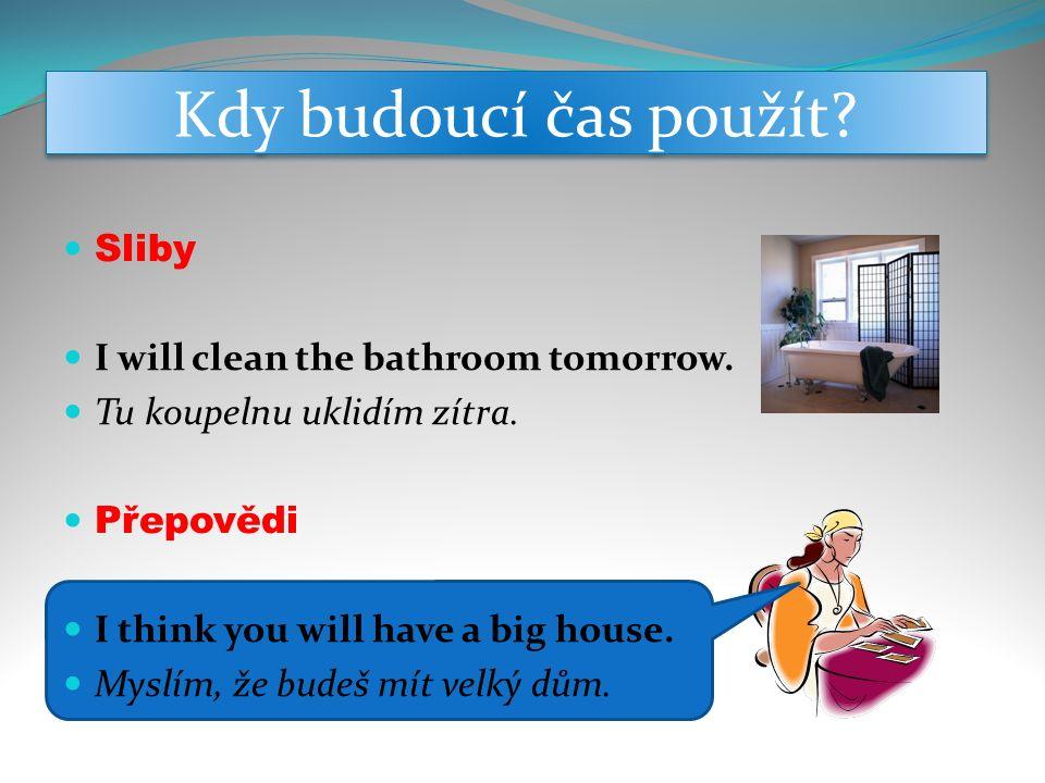 Sliby I will clean the bathroom tomorrow.Tu koupelnu uklidím zítra.
