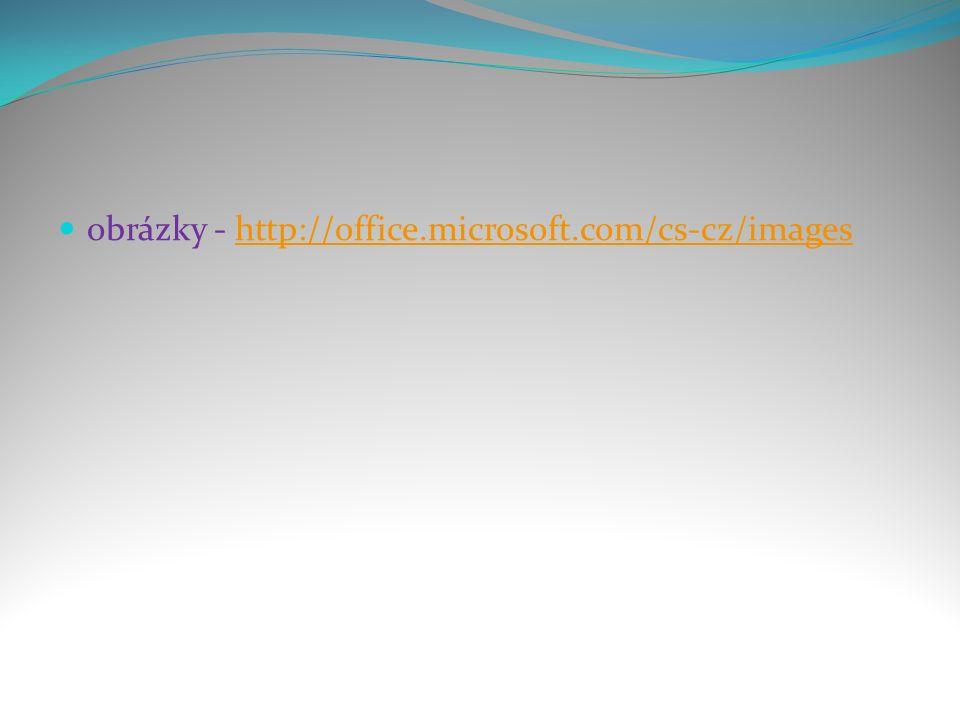 obrázky - http://office.microsoft.com/cs-cz/imageshttp://office.microsoft.com/cs-cz/images