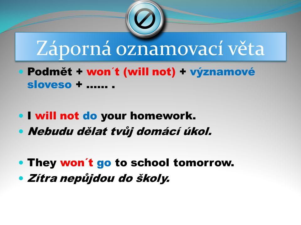 Záporná oznamovací věta Podmět + won´t (will not) + významové sloveso + …….