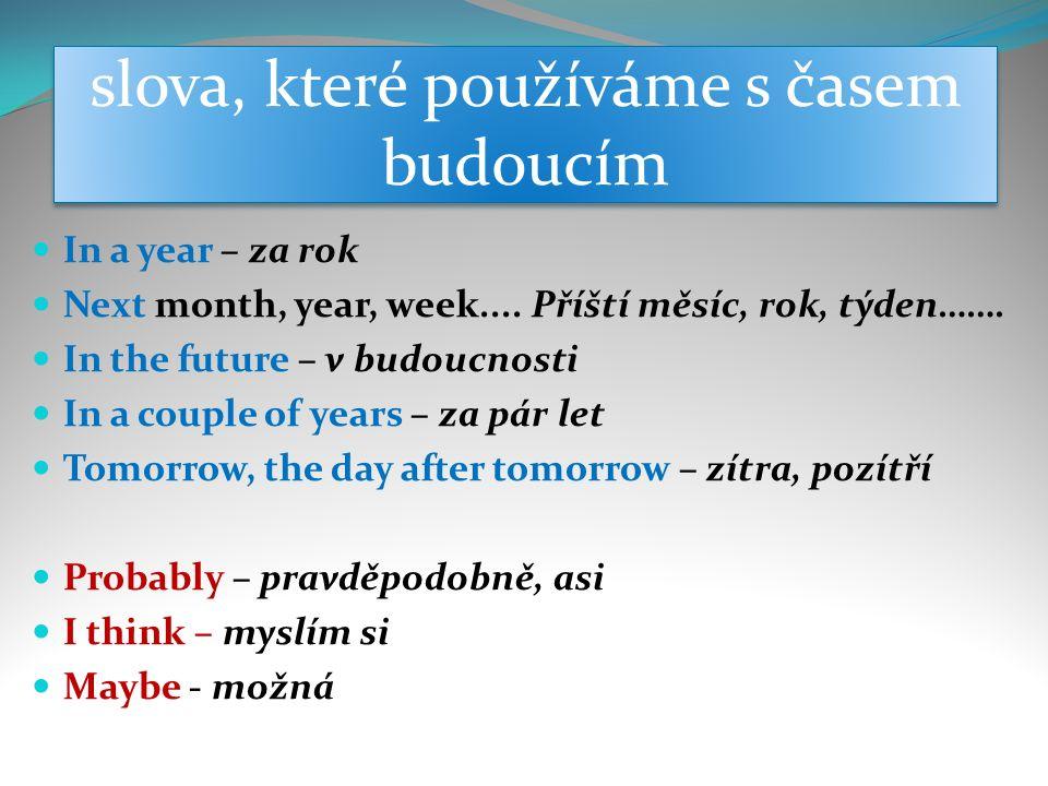 slova, které používáme s časem budoucím In a year – za rok Next month, year, week....