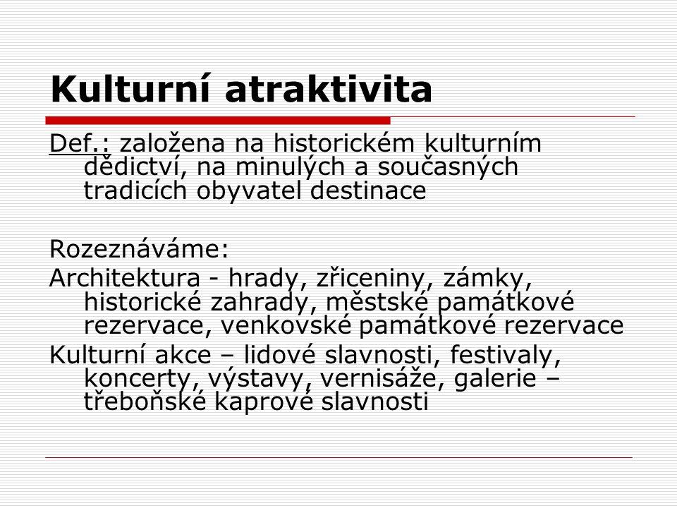 Kulturní atraktivita Def.: založena na historickém kulturním dědictví, na minulých a současných tradicích obyvatel destinace Rozeznáváme: Architektura