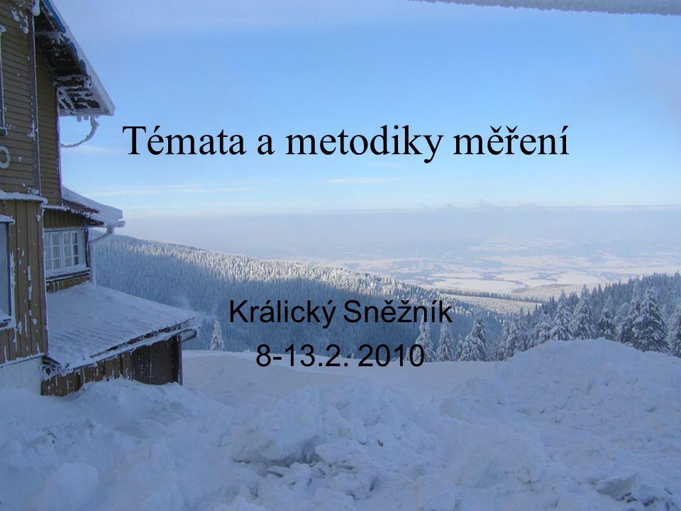 Témata a metodiky měření Králický Sněžník 8-13.2. 2010