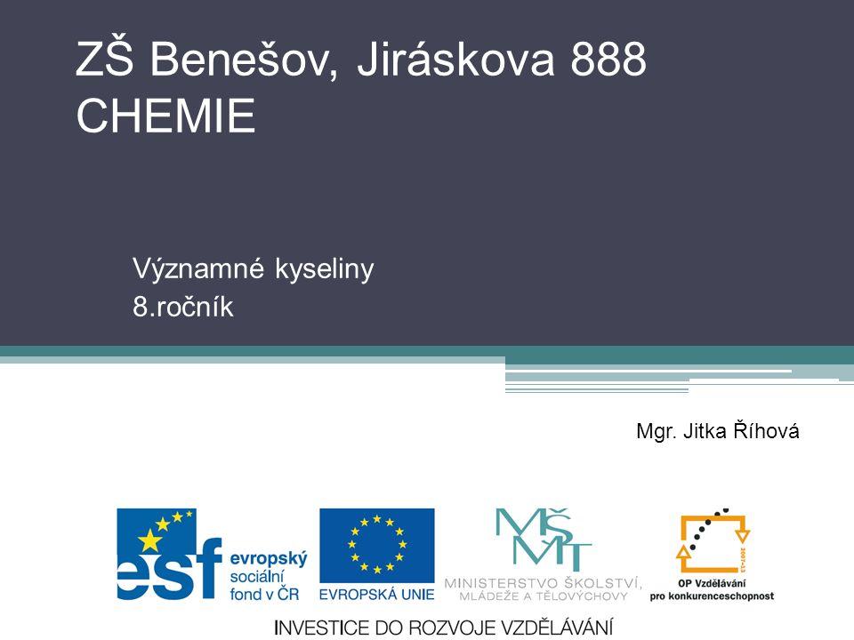ZŠ Benešov, Jiráskova 888 CHEMIE Významné kyseliny 8.ročník Mgr. Jitka Říhová