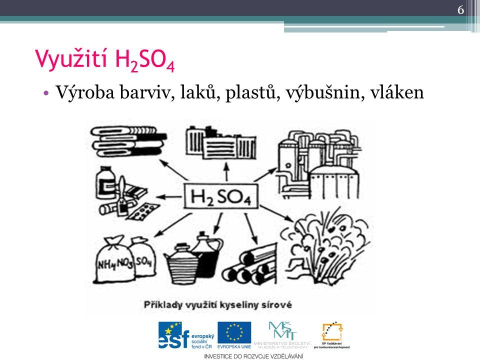 Využití H 2 SO 4 Výroba barviv, laků, plastů, výbušnin, vláken 6